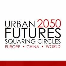 "International Conference on ""Urban Futures-Squaring Circles: Europe, China and the World in 2050"""