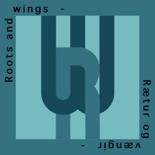 Roots and Wings | Rætur og vængir
